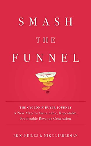 Smash the Funnel: The Cyclonic Buyer Journey di Eric Keiles e Mike Lieberman