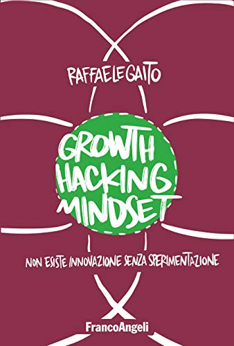 Growth Hacking Mindset di Raffaele Gaito