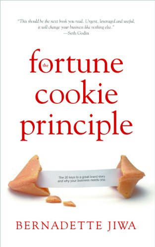 The Fortune Cookie Principle: The 20 Keys to a Great Brand Story and Why Your Business Needs One di Bernadette Jiwa