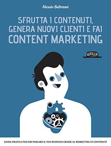 Sfrutta i contenuti, genera nuovi clienti e fai Content Marketing di Alessio Beltrami