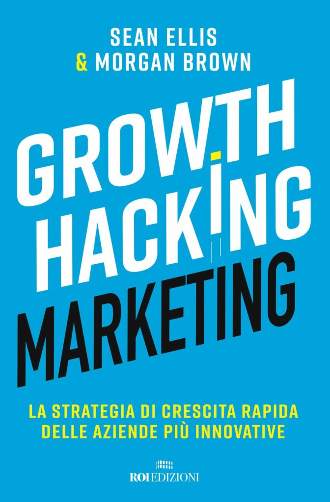 Growth Hacking Marketing di Sean Ellis & Morgan Brown