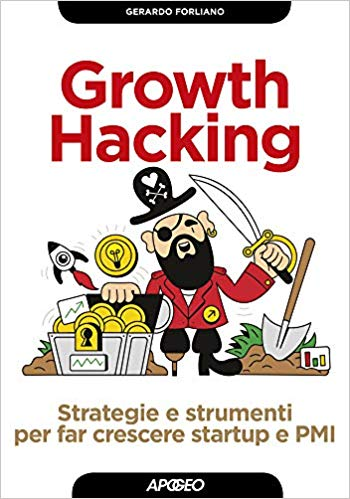 Growth Hacking. Strategie e strumenti per far crescere startup e PMI di Gerardo Forliano